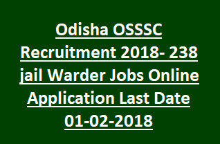 Odisha OSSSC Recruitment 2018- 238 jail Warder Jobs Online Application Last Date 01-02-2018