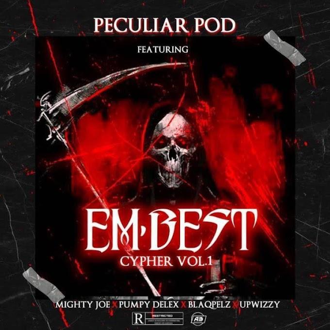 PECULIAR POD-EMBEST CYPHER featuring MIGHTY JOE X PUMPY DELEX X BLAQPELZ & UPWIZZY