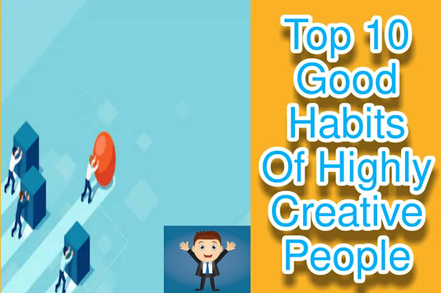 Top 10 Good Habits Of Highly Creative People