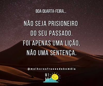 Frases de Quarta-feira - Não seja prisioneiro do seu passado