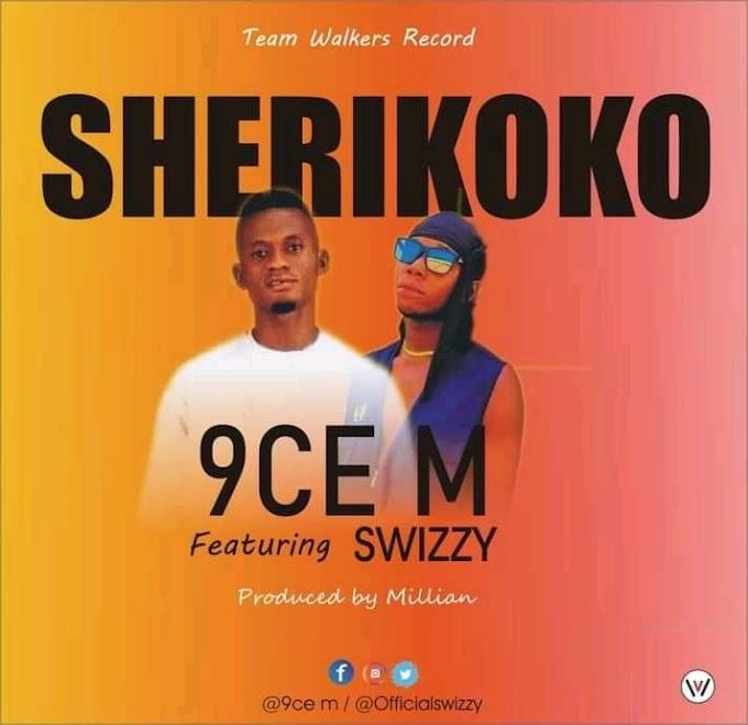 [MUSIC] 9ICE M FT SWIZZY -SHERIKOKO- DOWNLOAD MP3