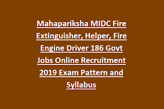 Mahapariksha MIDC Fire Extinguisher, Helper, Fire Engine Driver 186 Govt Jobs Online Recruitment 2019 Exam Pattern and Syllabus