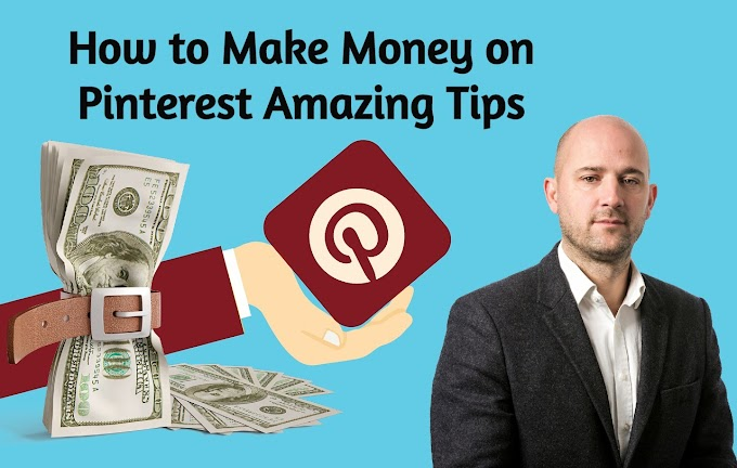 How to Make Money on Pinterest Amazing Tips