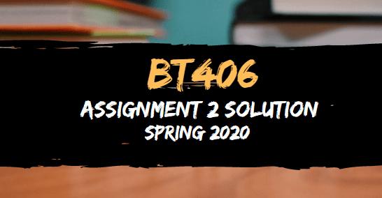 BT406 Assignment 2 Solution Spring2020