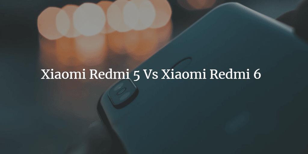 Mengulik Perbedaan Antara Xiaomi Redmi 5 dengan Xiaomi Redmi 6