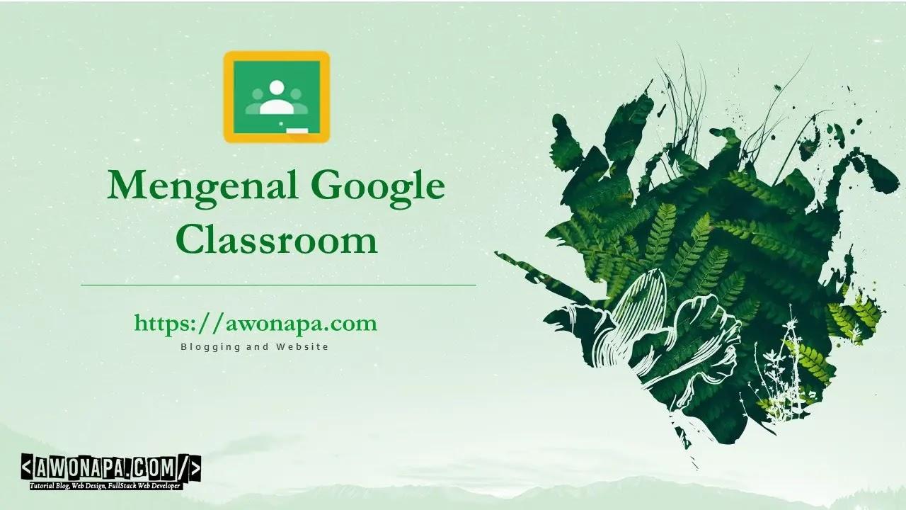 Tutorial dan Pengertian Google Classroom