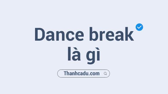 dance break la gi trong kpop,dance break kpop,breakdance