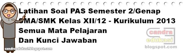 Pada kesempatan ini saya akan berbagi Soal PAS Soal PAS/UAS Kelas XII Semester 2 Dan Kunci Jawaban