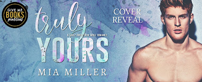 Cover Reveal & Giveaway! Truly Yours by Mia Miller