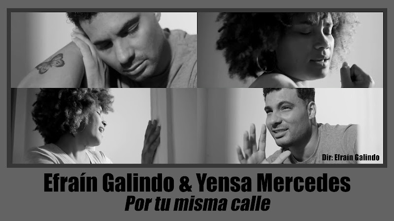 Efraín Galindo & Yensa Mercedes - ¨Por tu misma calle¨ - Videoclip - Director: Efraín Galindo. Portal Del Vídeo Clip Cubano. Música Romántica. CUBA.