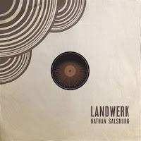 Nathan Salsburg - Landwerk & Landwerk No. 2 Music Album Reviews