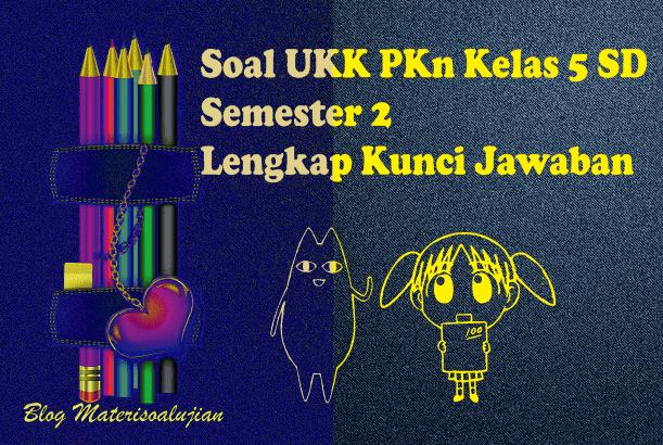 Soal UKK PKn Kelas 5 SD Semester 2 Lengkap Kunci Jawaban
