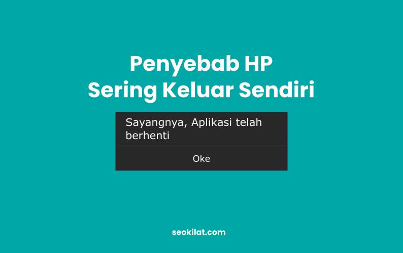 Penyebab HP Sering Keluar Sendiri