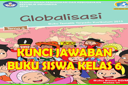 Kunci Jawaban Buku Siswa Tema 4 Kelas 6 Globalisasi