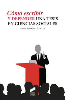 """""""Cómo escribir y defender una tesis en ciencias sociales"""" - Ángel José Olaz Capitán"""