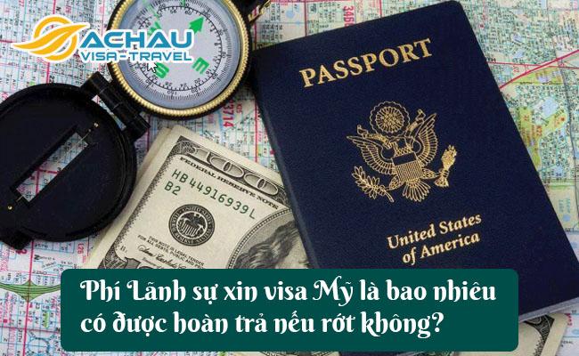 phi lanh su xin visa my la bao nhieu co duoc hoan tra neu rot khong