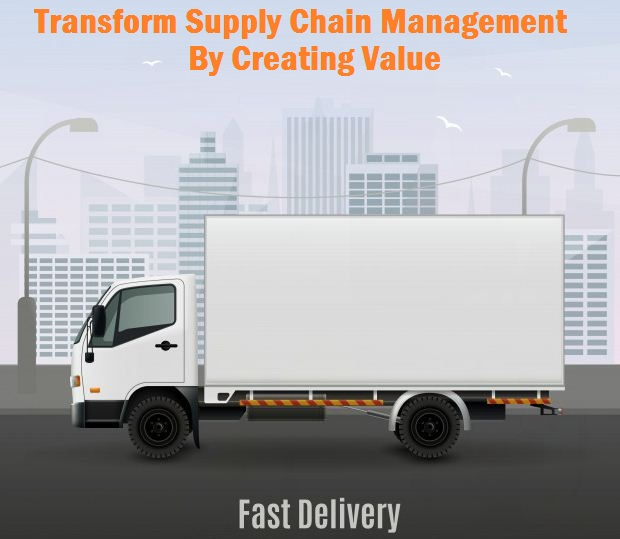 Transform Supply Chain Management By Creating Value