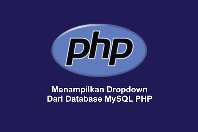 Menampilkan Dropdown Select Option Dari Database MySQL PHP