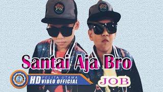 Lirik Lagu JOB (Just Orvin & Ben) - Santai Aja Bro