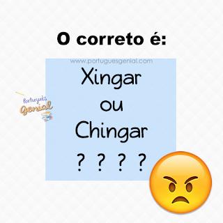Xingar ou chingar? Como se escreve?