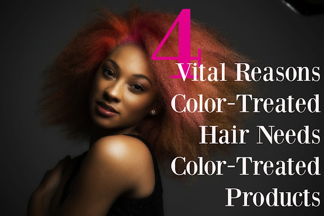 Vital Reasons Color Treated Hair Needs Color Treated Products
