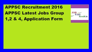 APPSC Recruitment 2016 APPSC Latest Jobs Group 1,2 & 4, Application Form