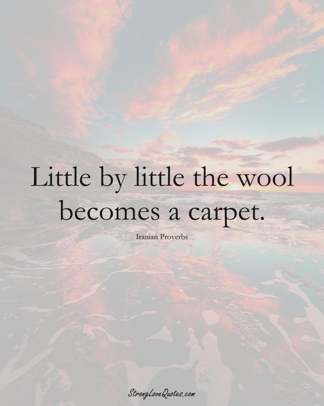 Little by little the wool becomes a carpet. (Iranian Sayings);  #MiddleEasternSayings