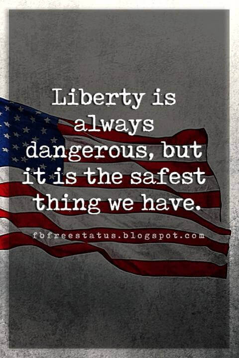 Inspirational 4th Of July Quotes, Liberty is always dangerous, but it is the safest thing we have. -Harry Emerson Fosdick