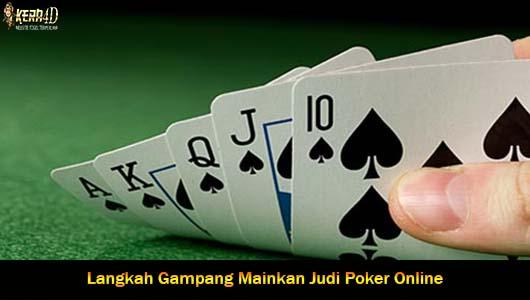 Langkah Gampang Mainkan Judi Poker Online