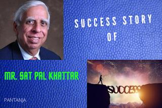 Success story of sat pal khattar
