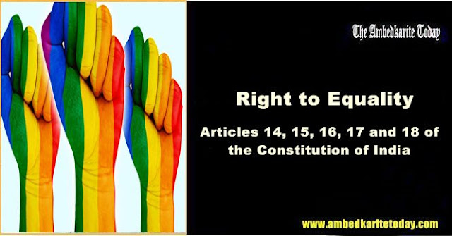 Right To Equality - Articles 14, 15, 16, 17 and 18 of  the Constitution of India