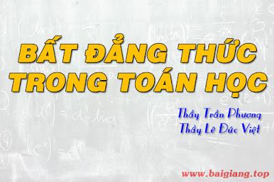 [Hocmai] Bất đẳng thức - thầy Trần Phương, Lê Đức Việt