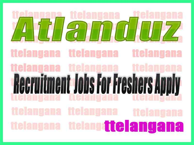 Atlanduz Recruitment Jobs For Freshers Apply