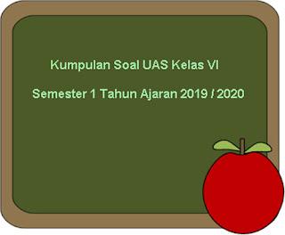 Kumpulan Download Soal UAS Kelas 6 Semester 1 KTSP Tahun Ajaran 2019/2020