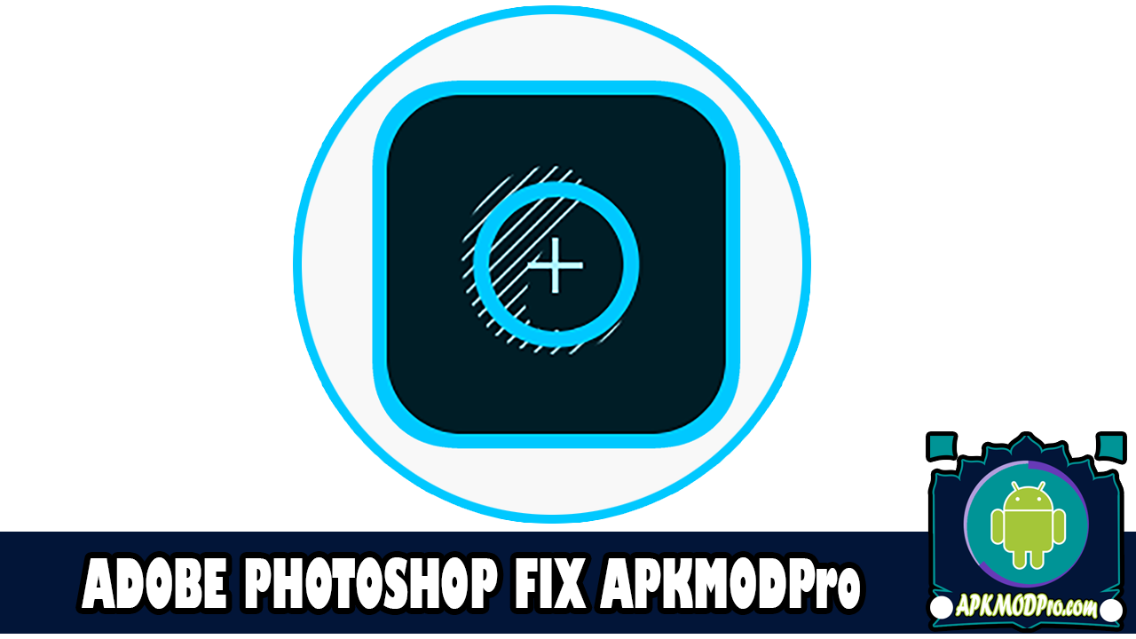 Download Adobe Photoshop Fix MOD APK 1.0.499 Android ( Latest 2020 )