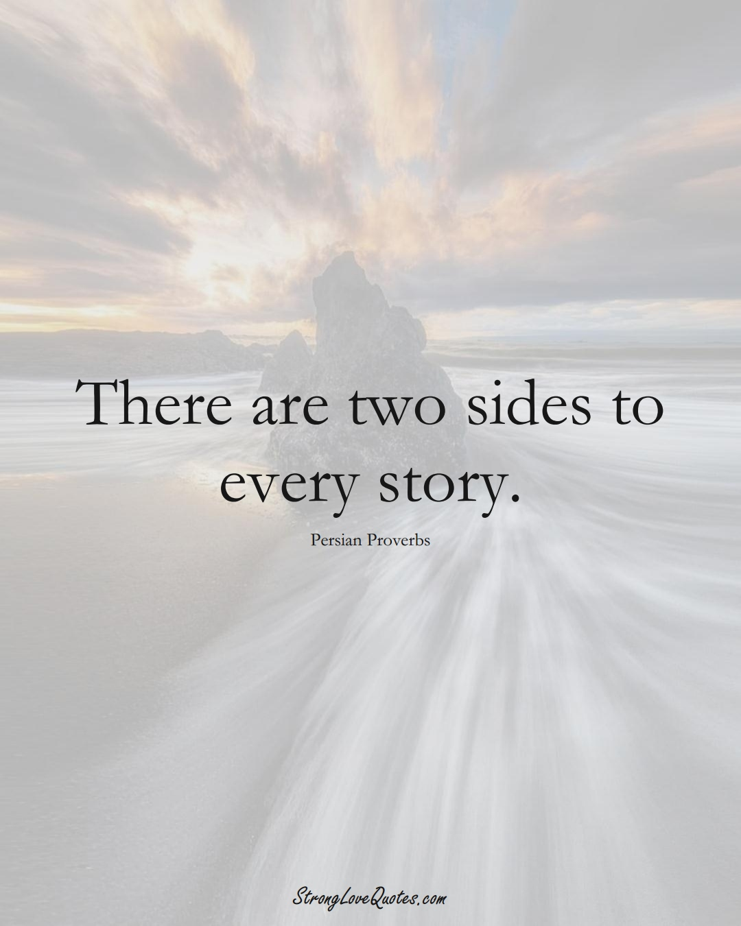 There are two sides to every story. (Persian Sayings);  #aVarietyofCulturesSayings