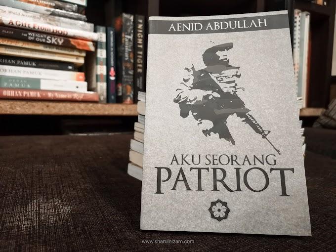 [Ulasan Buku] Aku Seorang Patriot Oleh Aenid Abdullah