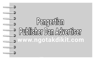 Pengertian Publisher Dan Advertiser