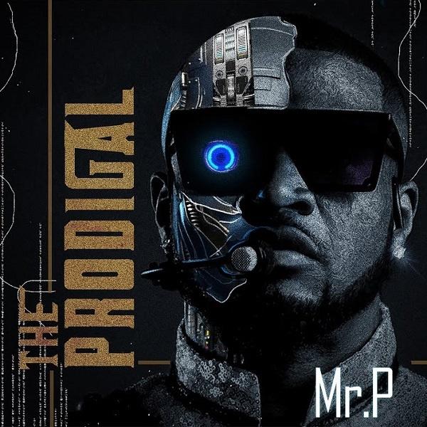 DOWNLOAD ALBUM : Mr P – The Prodigal