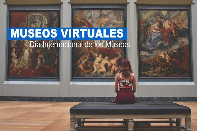 Recorre Museos Virtuales, en el Día Internacional del Museo