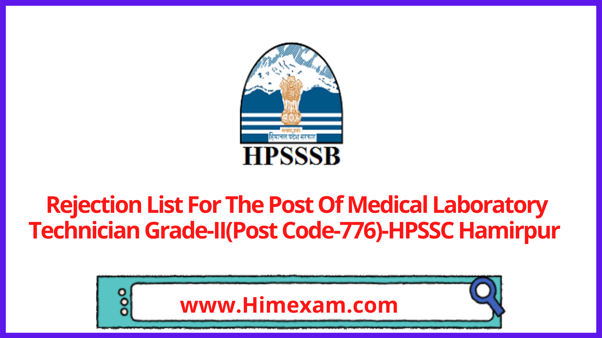 Rejection List For The Post Of Medical Laboratory Technician Grade-II(Post Code-776)-HPSSC Hamirpur