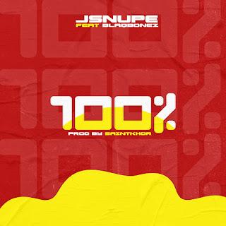 Jsnupe Feat Blaqbonez - 100% (Prod By Saintkhor)