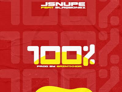 DOWNLOAD MP3: Jsnupe Feat Blaqbonez - 100% (Prod By Saintkhor)