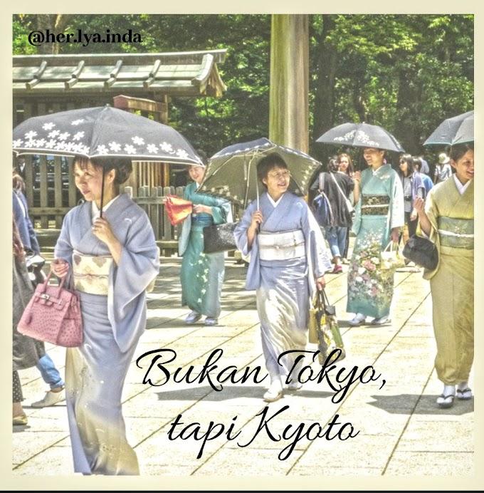 Bukan Tokyo, tapi Kyoto