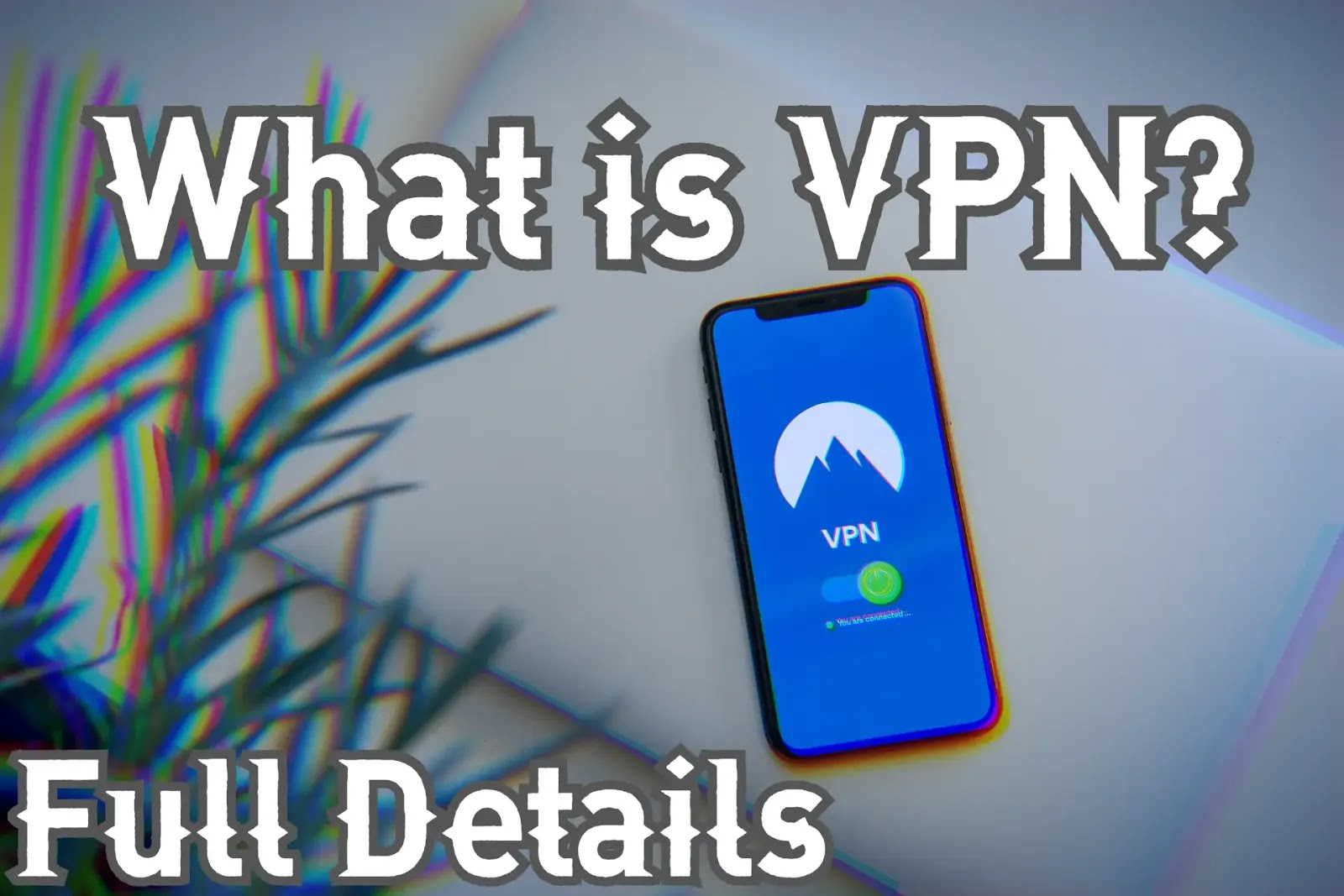 What is VPN? Full Details 2020