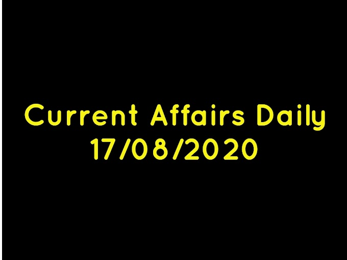 Current Affairs Daily 17/08/2020
