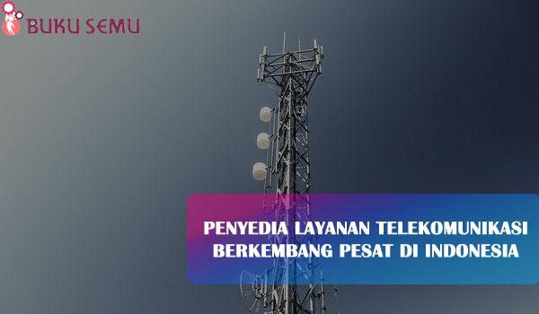 Penyedia Layanan Telekomunikasi Berkembang Pesat di Indonesia bukusemu