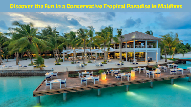 Discover the Fun in a Conservative Tropical Paradise in Maldives