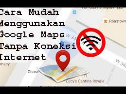 Cara Mudah Menggunakan Google Maps Tanpa Koneksi Internet 1