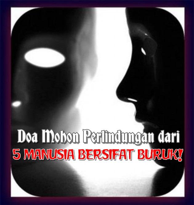 Doa Mohon Perlindungan dari 5 Manusia Bersifat Buruk!